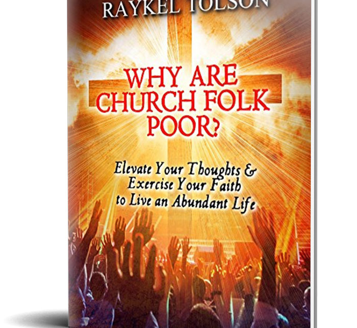 Why are Church Folk Poor: Elevate Your Thoughts & Exercise Your Faith to Live an Abundant Life